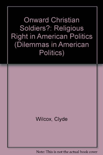 9780813326962: Onward Christian Soldiers?: The Religious Right In American Politics (Dilemmas in American Politics)