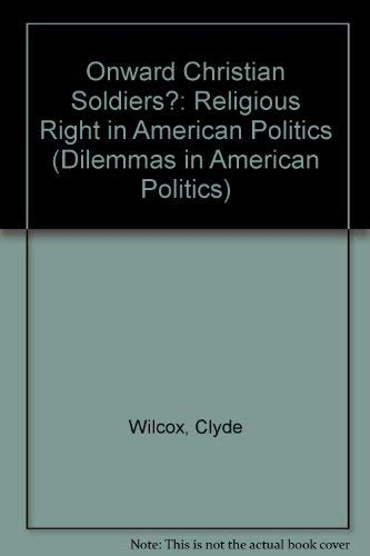 9780813326979: Onward Christian Soldiers?: The Religious Right In American Politics (Dilemmas in American Politics)