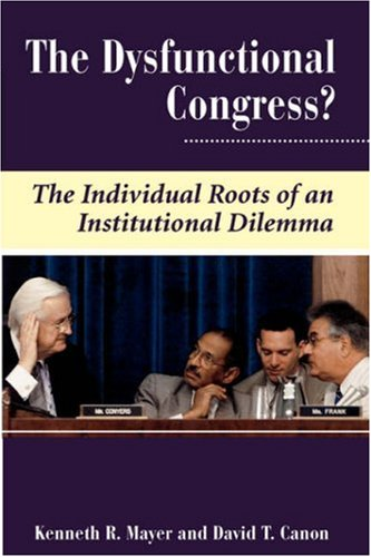 9780813326993: The Dysfunctional Congress?: The Individual Roots Of An Institutional Dilemma (Dilemmas in American Politics X)