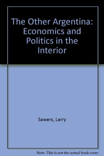 The Other Argentina: The Interior And National Development: Sawers, Larry