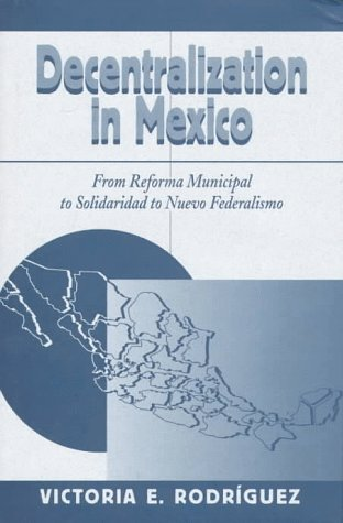 9780813327785: Decentralization In Mexico: From Reforma Municipal To Solidaridad To Nuevo Federalismo