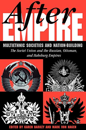 After Empire: Multiethnic Societies And Nation-building: The Soviet Union And The Russian, Ottoman,...
