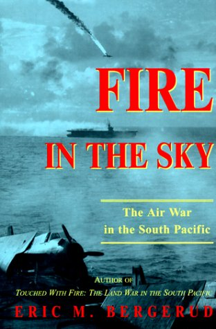 Fire In The Sky The Air War In The South Pacific By Bergerud Eric