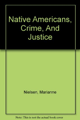 Native Americans, Crime, And Justice: Silverman, Robert A, Nielsen, Marianne