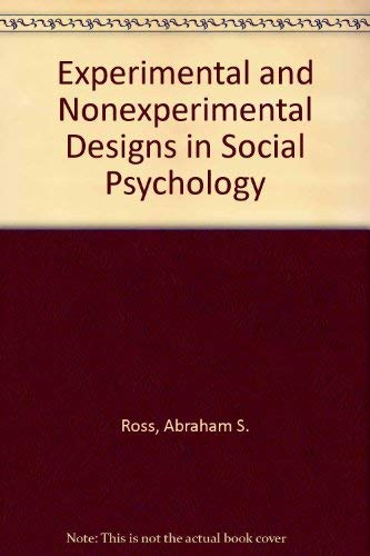 Experimental And Nonexperimental Designs In Social Psychology: Abraham S Ross
