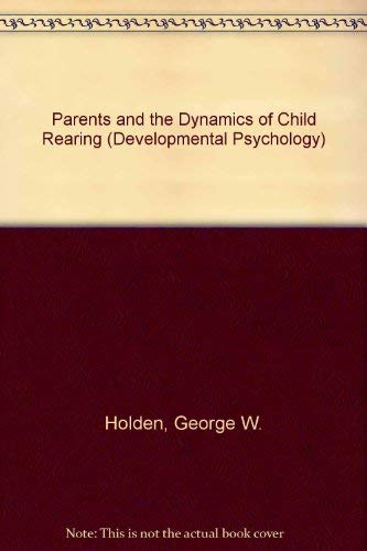 9780813330303: Parents And The Dynamics Of Child Rearing (Developmental Psychology Series)
