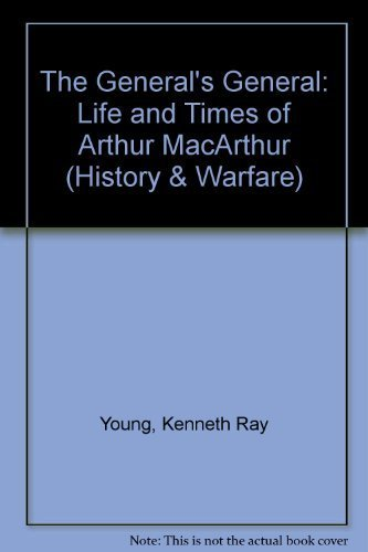 9780813330624: The General's General: Life and Times of Arthur MacArthur (History & Warfare)
