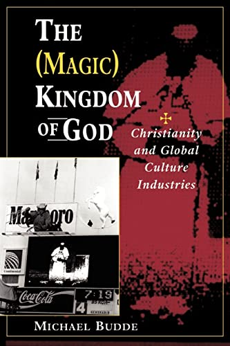 The (Magic) Kingdom Of God: Christianity And: Michael Budde