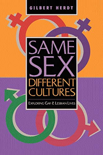 Same Sex, Different Cultures: Exploring Gay And Lesbian Lives: Herdt, Gilbert H