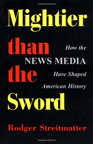 9780813332116: Mightier Than the Sword: How the News Media Have Shaped American History