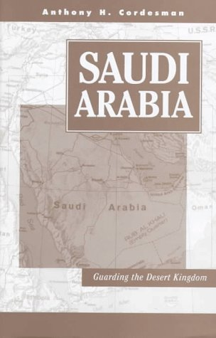 Saudi Arabia : Guarding the Desert Kingdom: Anthony H. Cordesman