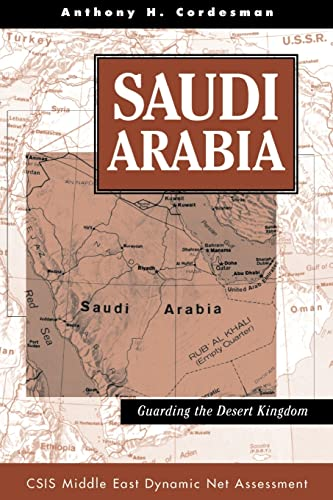 Saudi Arabia: Guarding The Desert Kingdom (CSIS: Cordesman, Anthony H