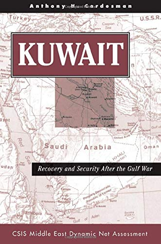 Kuwait: Recovery And Security After The Gulf War (CSIS Middle East Dynamic Net Assessment): Anthony...
