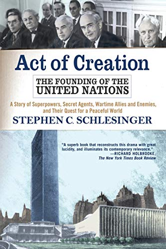 9780813332758: Act Of Creation: The Founding of the United Nations : A Story of Superpowers, Secret Agents, Wartime Allies and Enemies, and Their Quest for a Peaceful World