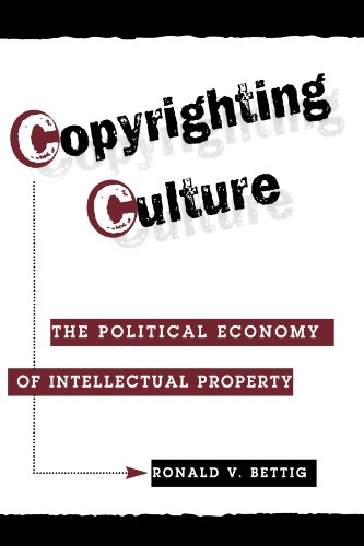 9780813333045: Copyrighting Culture: The Political Economy Of Intellectual Property (Critical Studies in Communication & in Cultural Industries)