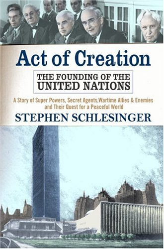 9780813333243: Act of Creation: The Founding of the United Nations : A Story of Superpowers, Secret Agents, Wartime Allies and Enemies, and Their Quest for a Peaceful World