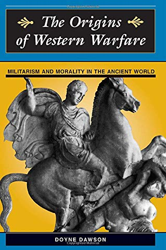 The Origins Of Western Warfare: Militarism And: Dawson, Doyne, Dawson,