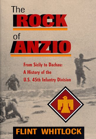 The Rock of Anzio : From Sicily to Dachau: A History of the U. S. 45th Infantry Division: Whitlock,...