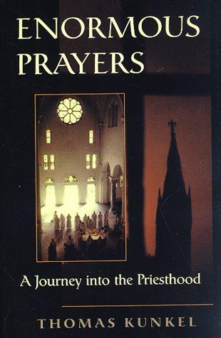 Enormous Prayers: A Journey Into The Priesthood: Kunkel, Thomas