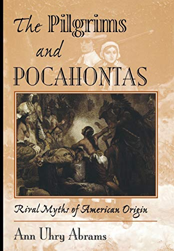 9780813334974: The Pilgrims And Pocahontas: Rival Myths Of American Origin