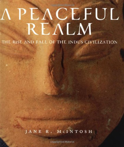 A Peaceful Realm : The Rise And Fall of the Indus Civilization: Mcintosh, Jane