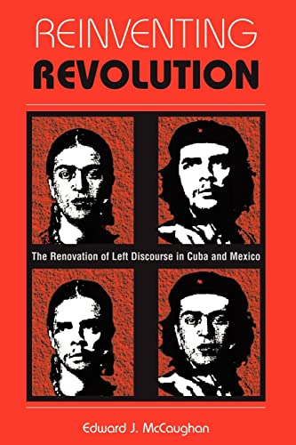 Reinventing Revolution: The Renovation Of Left Discourse In Cuba And Mexico: Mccaughan, Edward J