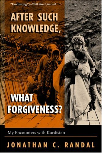 After Such Knowledge, What Forgiveness? : My: Jonathan C. Randal