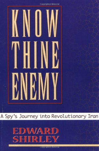 9780813335889: Know Thine Enemy PB: A Spy's Journey into Revolutionary Iran