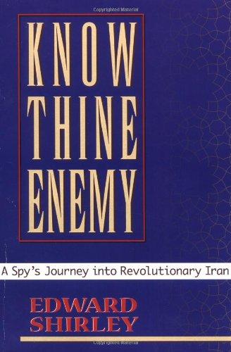 9780813335889: Know Thine Enemy: A Spy's Journey Into Revolutionary Iran