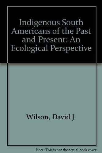9780813336091: Indigenous South Americans Of The Past And Present: An Ecological Perspective