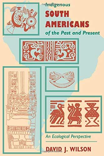 9780813336107: Indigenous South Americans Of The Past And Present: An Ecological Perspective