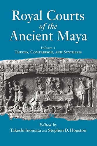 9780813336404: Royal Courts Of The Ancient Maya: Volume 1: Theory, Comparison, And Synthesis: Theory, Comparison and Synthesis Vol 1