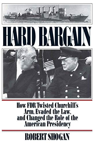 9780813336954: Hard Bargain: How FDR Twisted Churchill's Arm, Evaded the Law, and Changed the Role of the American Presidency