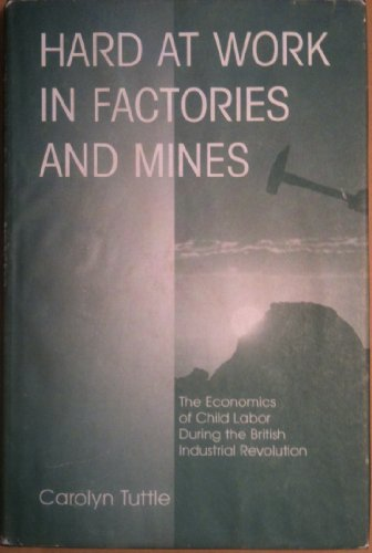9780813336985: Hard at Work in Factories and Mines: The Economics of Child Labor During the British Industrial Revolution
