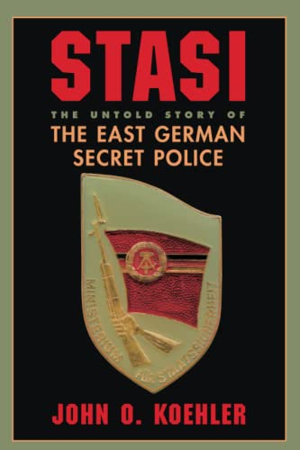 Stasi : The Untold Story of the East German Secret Police: Koehler, John O.