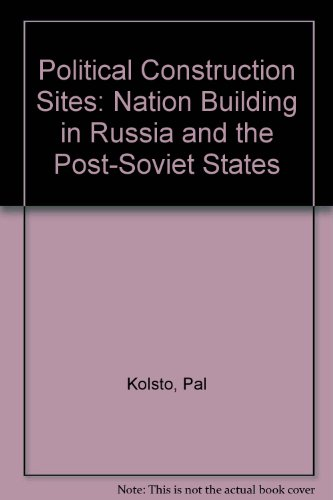 9780813337517: Political Construction Sites: Nation Building In Russia And The Post-soviet States