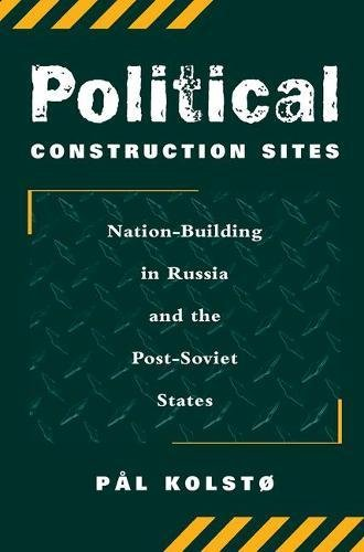9780813337524: Political Construction Sites: Nation Building In Russia And The Post-soviet States