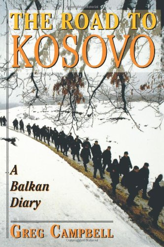 The Road to Kosovo: A Balkan Diary: Greg Campbell