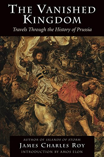 9780813337937: The Vanished Kingdom: Travels Through the History of Prussia