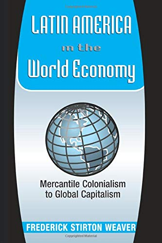9780813338095: Latin America In The World Economy: Mercantile Colonialism To Global Capitalism (Latin American Perspectives Series)