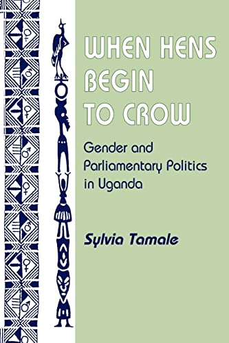 9780813338965: When Hens Begin To Crow: Gender And Parliamentary Politics In Uganda (Gender and Parliamentary Politics in Contemporary Uganda)