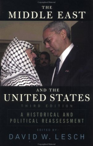 The Middle East and the United States: A Historical and Political Reassessment: Lesch, David W.