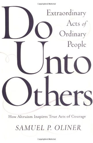 9780813339849: Do Unto Others: Extraordinary Acts of Ordinary People; How Altruism Inspires True Acts of Courage
