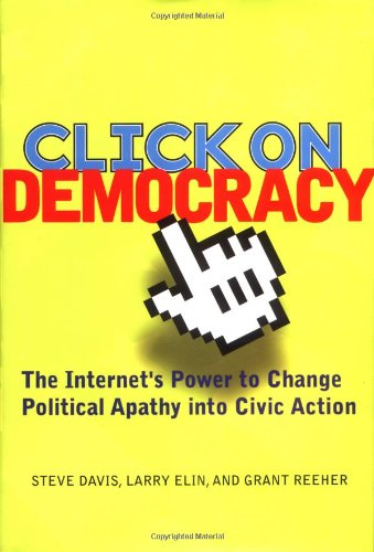 9780813340050: Click On Democracy: The Internet's Power To Change Political Apathy Into Civic Action