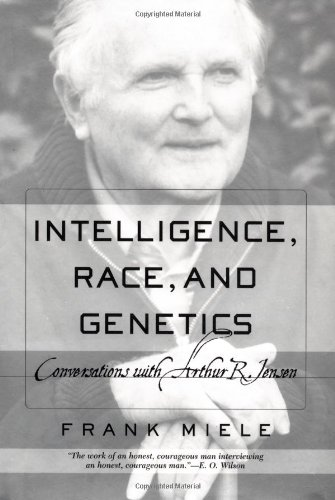Intelligence, Race, and Genetics - Conversations with Arthur R. Jensen and Frank Miele. Westview. ...