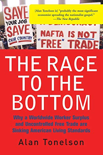 The Race To The Bottom: Why A Worldwide Worker Surplus And Uncontrolled Free Trade Are Sinking ...