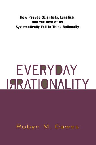 9780813340265: Everyday Irrationality: How Pseudo-Scientists, Lunatics, and the Rest of Us Systematically Fail to Think Rationally