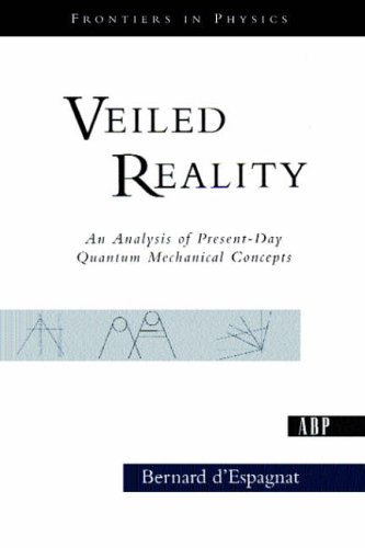 9780813340876: Veiled Reality: An Analysis of Present-Day Quantum Mechanical Concepts (Frontiers in Physics)