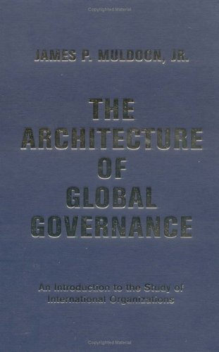 9780813341361: The Architecture Of Global Governance: An Introduction To The Study Of International Organizations