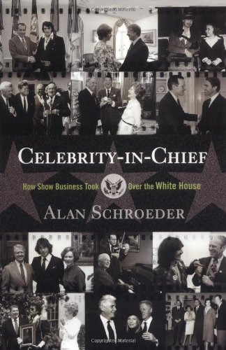 Celebrity-In-Chief : How Show Business Took over the White House: ALAN SCHROEDER